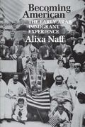 Becoming American The Early Arab Immigrant Experience