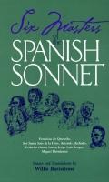 Six Masters of the Spanish Sonnet Francisco De Quevedo, Sor Juana Ines De LA Cruz, Antonia M...