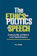 The Ethics and Politics of Speech: Communication and Rhetoric in the Twentieth Century