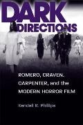 Dark Directions : Romero, Craven, Carpenter, and the Modern Horror Film