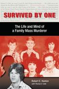 Survived by One : The Life and Mind of a Family Mass Murderer