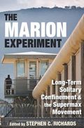Marion Experiment : Long-Term Solitary Confinement and the Supermax Movement