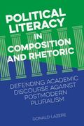 Political Literacy in Composition and Rhetoric : Defending Academic Discourse Against Postmo...