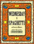 Wednesday Is Spaghetti: And Macaroni and Fettucine and Pasta Salads and More - Time Life Boo...
