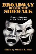 Broadway Below the Sidewalk: Concert Saloons of Old New York (Clipper Studies in the Theatre)