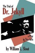The Trial of Dr. Jekyll: A Play in Two Acts (Clipper Studie)