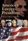 America's Lawyer-Presidents From Law Office to Oval Office