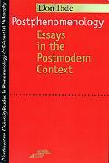 Postphenomenology Essays in the Postmodern Context