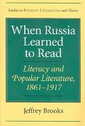When Russia Learned to Read Literacy and Popular Literature, 1861-1917