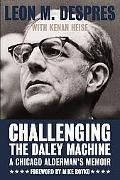Challenging The Daley Machine A Chicago Alderman's Memoir