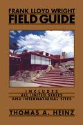 Frank Lloyd Wright Field Guide Includes All United States And International Sites