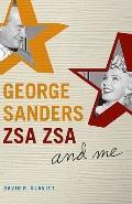 George Sanders, Zsa Zsa, and Me