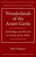 Wonderlands of the Avant-Garde : Technology and the Arts in Russia of the 1920s