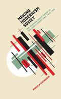 Making Modernism Soviet : The Russian Avant-Garde in the Early Soviet ERA, 1918-1928