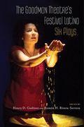 Goodman Theatre's Festival Latino : Six Plays