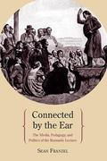 Connected by the Ear : The Media, Pedagogy, and Politics of the Romantic Lecture