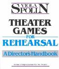 Theater Games for Rehearsal A Director's Handbook