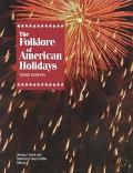 Folklore of American Holidays A Compilation of More Than 600 Beliefs, Legends, Superstitions...