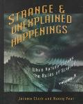 Strange and Unexplained Happenings: When Nature Breaks the Rules of Science, Vol. 3 - Jerome...