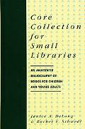 Core Collection for Small Libraries An Annotated Bibliography of Books for Children and Youn...