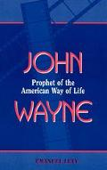 John Wayne Prophet of the American Way of Life