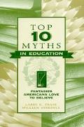 Top Ten Myths in Education Fantasies Americans Love to Believe
