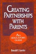 Creating Partnerships With Parents An Educator's Guide
