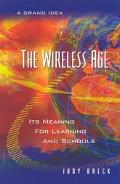 Wireless Age Its Meaning for Learning and Schools