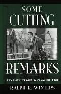 Some Cutting Remarks Seventy Years a Film Editor