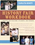 History Fair Workbook A Manual for Teachers, Students, and Parents