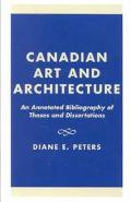 Canadian Art and Architecture An Annotated Bibliography of Theses and Dissertations