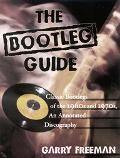 Bootleg Guide Classic Bootlegs of the 1960s and 1970S, an Annotated Discography
