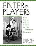 Enter the Players New York Stage Actors in the Twentieth Century