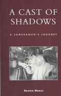 Cast of Shadows A Cameraman's Journey