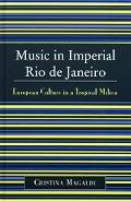 Music in Imperial Rio De Janeiro European Culture in a Tropical Milieu