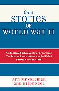 Great Stories of World War II An Annotated Bibliography of Eyewitness War-Related Books Writ...