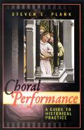 Choral Performance A Guide to Historical Practice