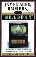 James Agee, Omnibus, And Mr. Lincoln The Culture Of Liberalism And The Challenge Of Televisi...