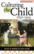 Culturing The Child, 1690-1914 Essays In Honor Of Mitzi Myers