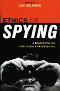 Ethics of Spying A Reader for the Intelligence Professional