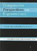 Comparative Perspectives on E-government Serving Today And Building for Tomorrow