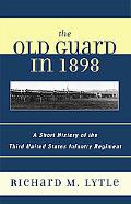 Old Guard in 1898 A Short History of the Third United States Infantry Regiment