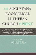 Augustana Evangelical Lutheran Church in Print A Selective Union List with Annotations of Se...