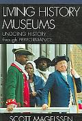 Living History Museums Undoing History Through Performance