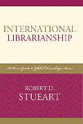 International Librarianship A Basic Guide to Global Knowledge Access