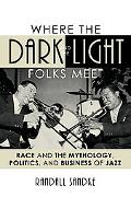 Where the Dark and the Light Folks Meet: Race and the Mythology, Politics, and Business of J...