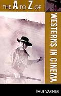 The A to Z of Westerns in Cinema (A to Z Guide Series)