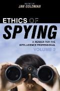 Ethics of Spying: A Reader for the Intelligence Professional, Volume 2 (Scarecrow Profession...