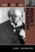The A to Z of Husserl's Philosophy (A to Z Guide Series: Historical Dictionaries of Religion...