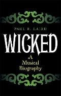 Wicked : A Musical Biography